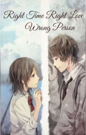Right Time Right Love Wrong Person by LovelyFaithJulian
