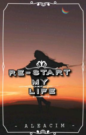 Re-Start my Life (ON-GOING) by -aleacim-