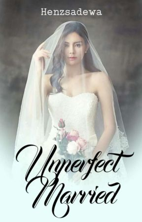 Unperfect Married (21+) by henzsadewa