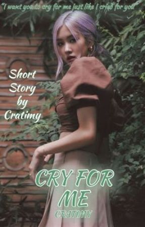 Cry For Me || Rosé ||Short Story  by Cratimy