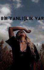 BİR YANLIŞLIK VAR by forever_0s