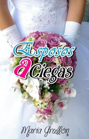 Esposos a ciegas (EAC#1) by mariagrullon25