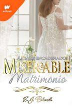 Miserable Matrimonio (Saga #1 «Amores Encadenados»)  by _EJBlack_