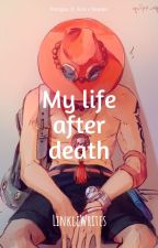 My Life After Death (Ace x Reader) by Noogann