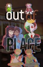 Out Of Place {𝕞𝕔𝕪𝕥 𝕩 𝕓𝕟𝕙𝕒} || ON HIATUS || by imeengoldberg