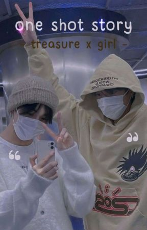 One Shot Story °Treasure by zelobyyou