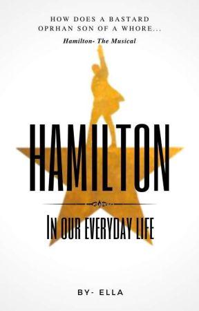 Hamilton | In Our Everyday Life by PJOHOOTOAKCMCGAFAN