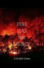 The Fire Has No Mercy by Hazazelle_Skywalker