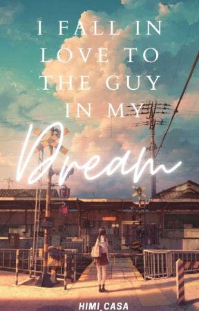 I Fall In Love To the Guy In my Dream(Short Story) by HiMi_casa