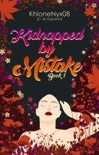 Kidnapped by Mistake (SOON TO BE PUBLISH UNDER GRENIERIELLY PUB) ni khionenyx08