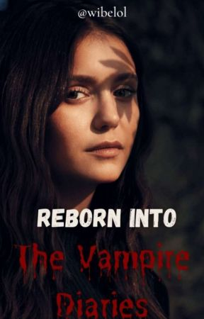 REBORN INTO THE VAMPIRE DIARIES by wibelol