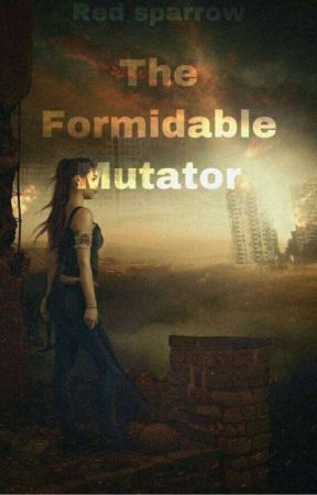 The Formidable Mutator [ON HOLD] by The_Red_Sparrow