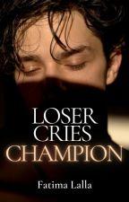 Loser Cries Champion by fatimalallawrites