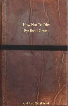 How Not to Die: By Basil Grace by Gr33kFr3ak