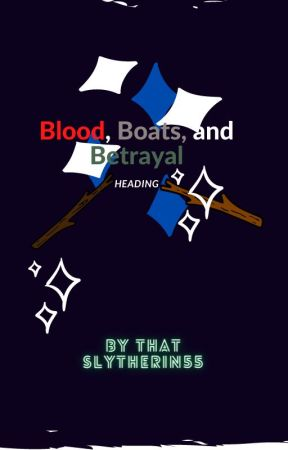 Boats, Blood, and Betrayal by ThatSlytherin55