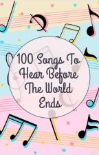 100 Songs To Listen To Before The World Ends by Gee-I-Wish