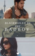 Blackmailed by the BadBoy ||COMPLETED|| ✔ by Imperfect_Queenn