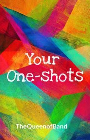 Your One-Shots by TheQueenOfBand