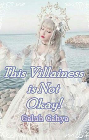 This Villainess is Not Okay! by GaluhCahya8