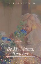 be my mama, teacher    jaerose + jaemin by lilretsnomid