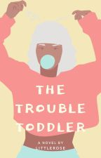 The Trouble Toddler by PSophieB98