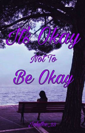 It's Okay not to Be Okay (UNEDITED) by Jalythe_23