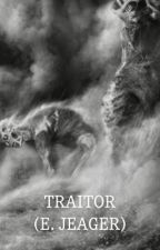 Traitor (E. Jeager) by Potatoes_for_life_