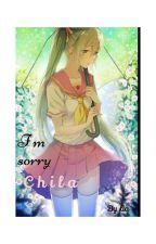 I'M SORRY CHILA✓ by LiaLia858226
