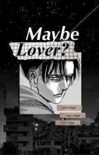 Maybe Lover? by YurEuphoria