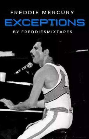EXCEPTIONS   Freddie Mercury (Vol 3)   Freddie Mercury Fanfiction by freddiesmixtapes