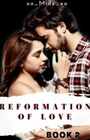 Reformation of Love ~ Book 2 by xo_Midz_xo