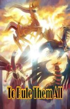 To Rule Them All (Pokemon Universe x Male reader) (18+, Harem) by YoBoyMcFly