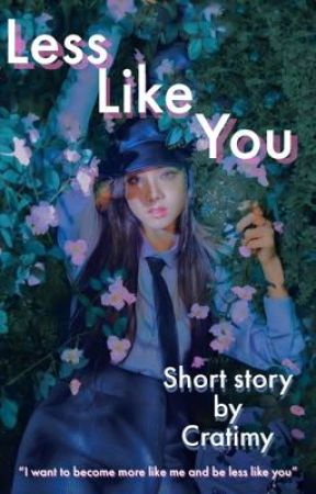 Less Like You || JISOO || Short Story  by Cratimy