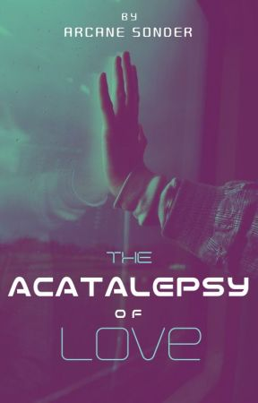 The Acatalepsy of Love by Arcane-Sonder