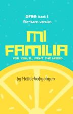 Mi Familia: For You I'll Fight The World by hellochokyu