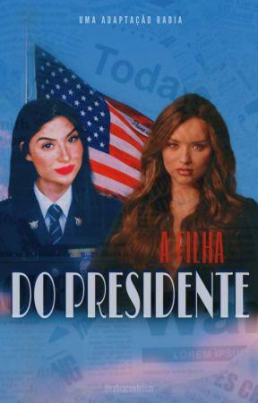 a filha do presidente || rabia by rabiacentrism