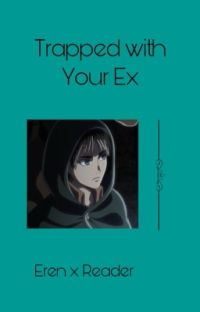 Trapped with Your Ex {Eren Yeager x Reader} cover