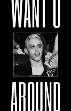 want u around  (p. davidson) by UnKnownWriter0011