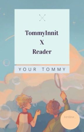 Your Tommy - TommyInnit x Reader by birdline_