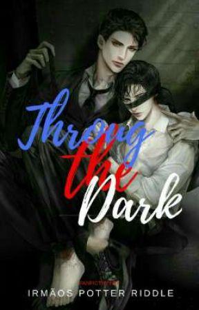 Through The Dark ❦Adaptação❦ by Irmaos_Potter_Riddle