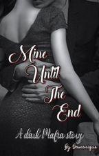 Mine Until The End by domonique_writes
