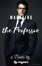 Marrying the professor by may00m