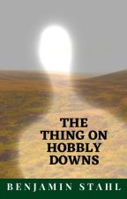 The Thing on Hobbly Downs by Stahlist