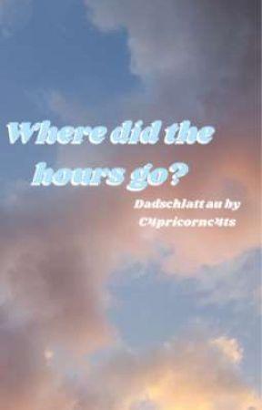 Where'd The Hours Go? - Dadschlatt Au by c4pricornc4ts