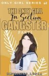 PART 1:The Only Girl In Section Gangster [Only Girl Series #2] cover