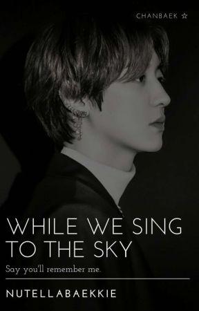 While We Sing to the Sky // ChanBaek by nutellabaekkie