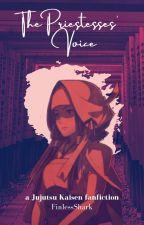 The Priestesses' Voice   a Jujutsu Kaisen fanfiction by FinlessShark