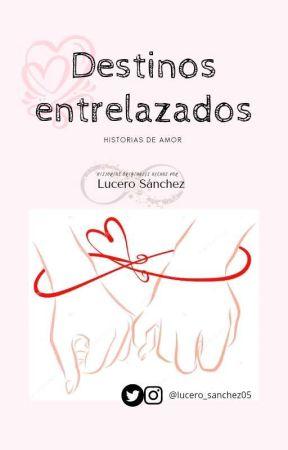 Destinos Entrelazados (Historias románticas de un capítulo) ❤️ by Lucero_sanchez05