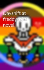 Dayshift at freddys,the novel. by Your-Terrible-Fate