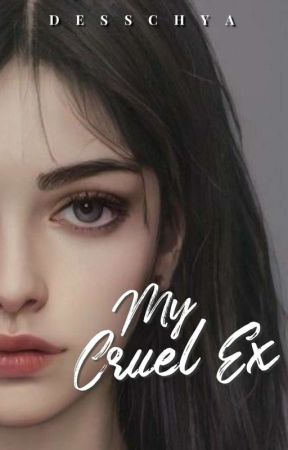My Cruel Ex  by desschya